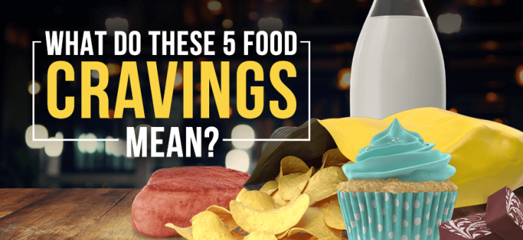 What Do These 5 Food Cravings Mean